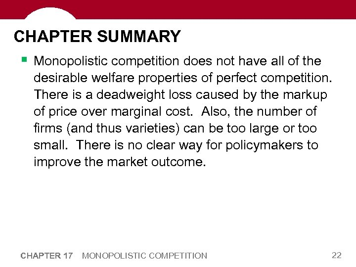 CHAPTER SUMMARY § Monopolistic competition does not have all of the desirable welfare properties