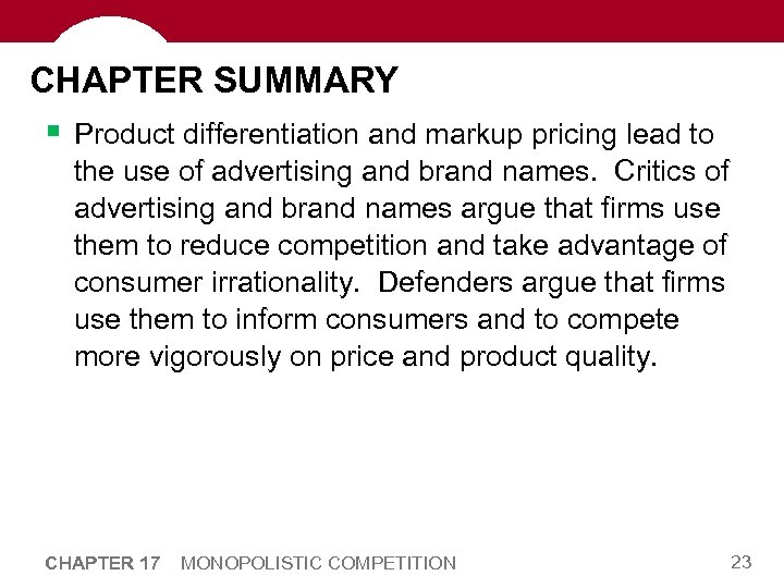 CHAPTER SUMMARY § Product differentiation and markup pricing lead to the use of advertising