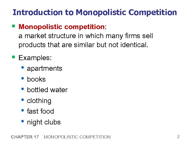 Introduction to Monopolistic Competition § Monopolistic competition: a market structure in which many firms
