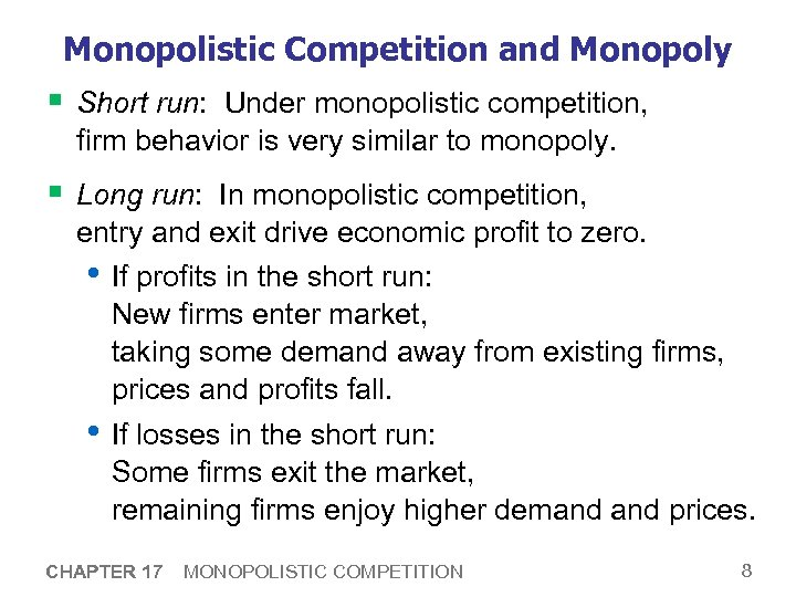 Monopolistic Competition and Monopoly § Short run: Under monopolistic competition, firm behavior is very