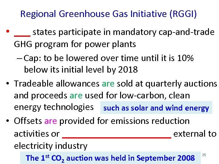 Regional Greenhouse Gas Initiative (RGGI) • ___ states participate in mandatory cap-and-trade GHG program