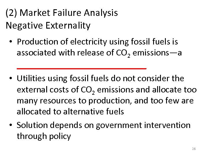 (2) Market Failure Analysis Negative Externality • Production of electricity using fossil fuels is