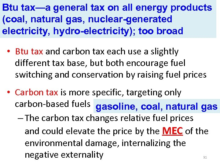 Btu tax—a general tax on all energy products (coal, natural gas, nuclear-generated electricity, hydro-electricity);