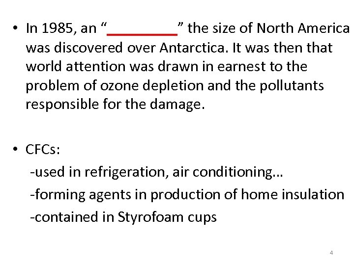 """• In 1985, an """"____"""" the size of North America was discovered over"""
