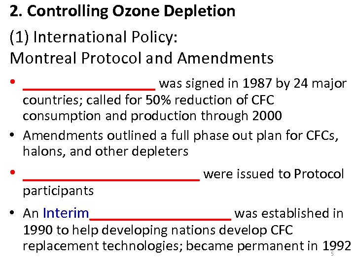 2. Controlling Ozone Depletion (1) International Policy: Montreal Protocol and Amendments • ________ was
