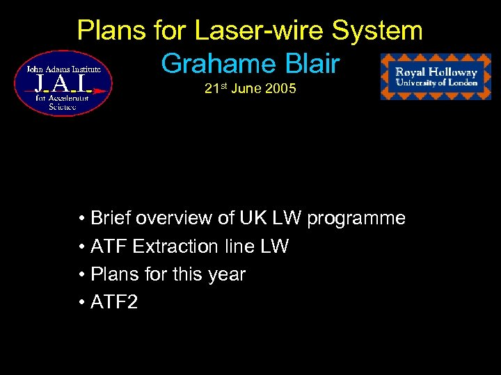 Plans for Laser-wire System Grahame Blair 21 st June 2005 • Brief overview of