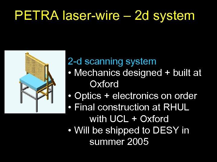 PETRA laser-wire – 2 d system 2 -d scanning system • Mechanics designed +