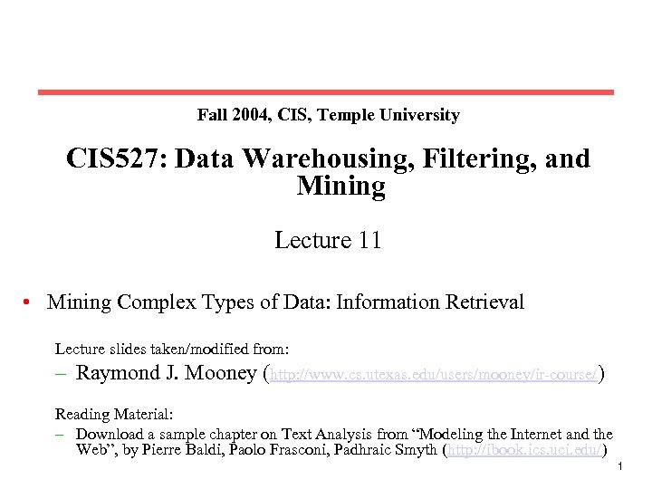 Fall 2004, CIS, Temple University CIS 527: Data Warehousing, Filtering, and Mining Lecture 11