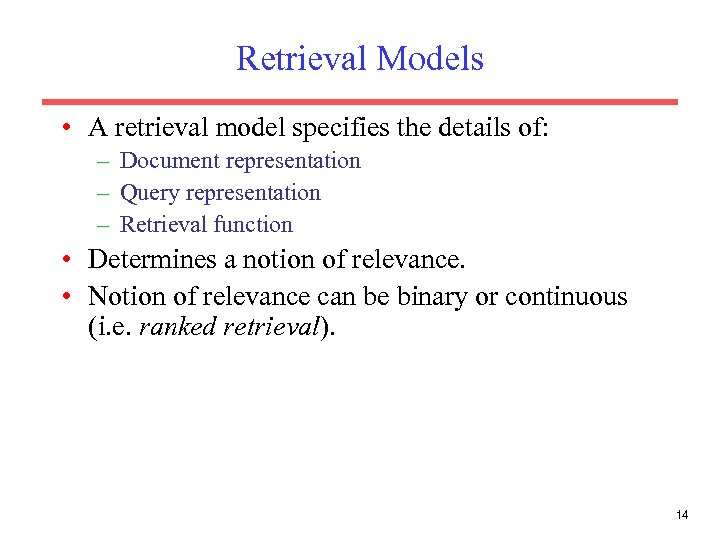 Retrieval Models • A retrieval model specifies the details of: – Document representation –