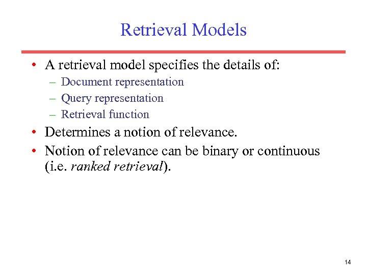Retrieval Models • A retrieval model specifies the details of: – Document representation –