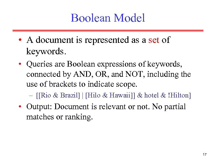 Boolean Model • A document is represented as a set of keywords. • Queries