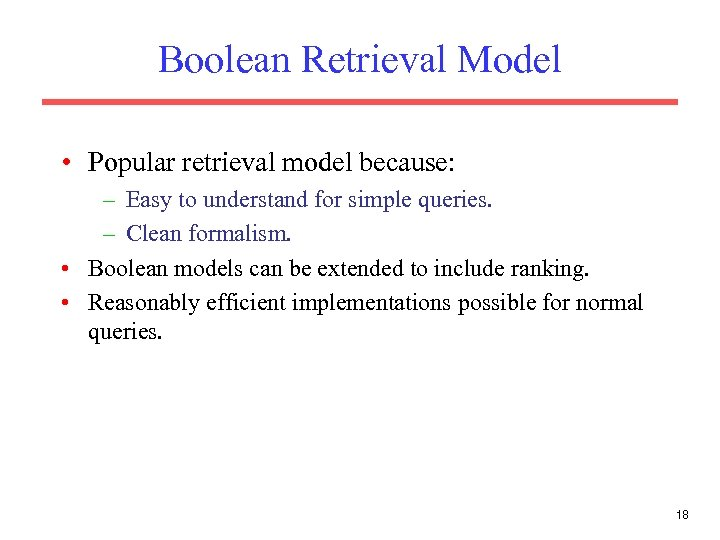 Boolean Retrieval Model • Popular retrieval model because: – Easy to understand for simple