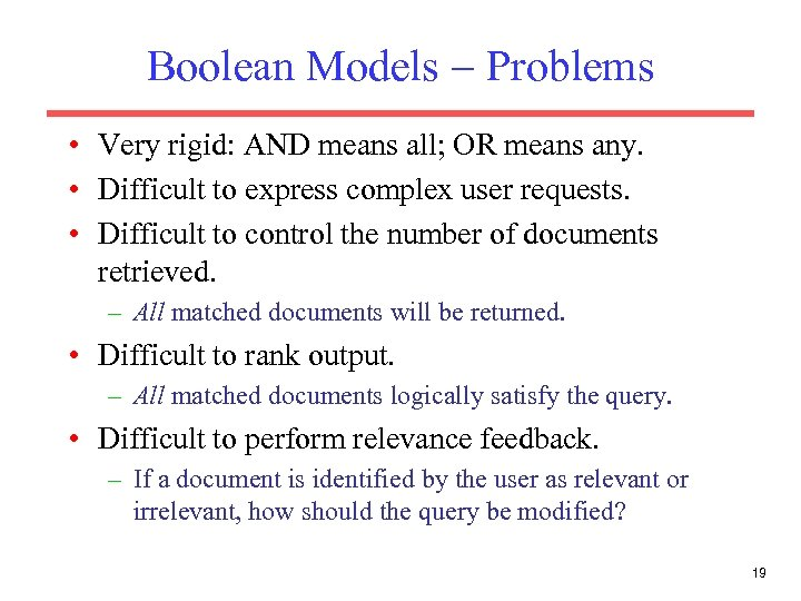 Boolean Models Problems • Very rigid: AND means all; OR means any. • Difficult