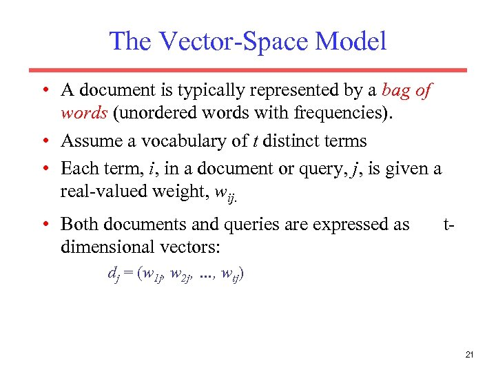 The Vector-Space Model • A document is typically represented by a bag of words