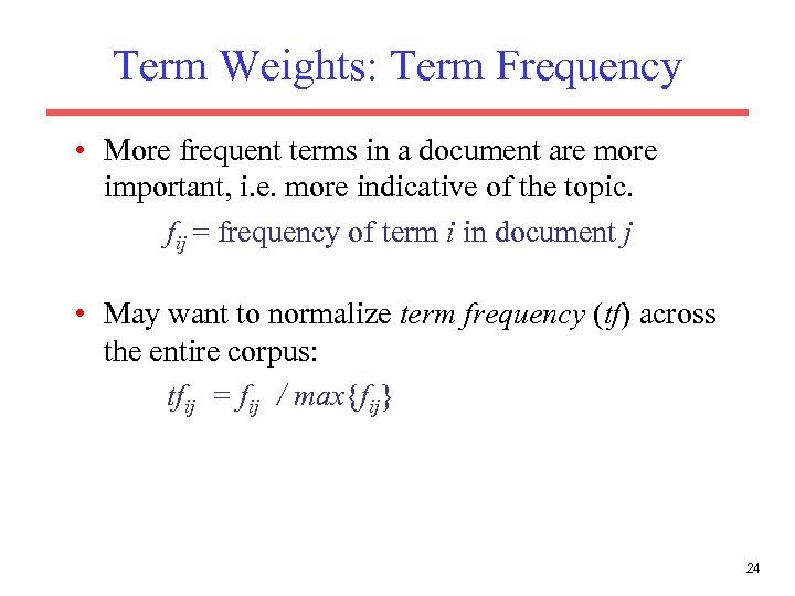 Term Weights: Term Frequency • More frequent terms in a document are more important,