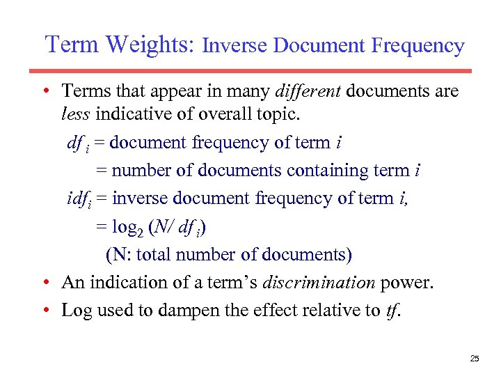Term Weights: Inverse Document Frequency • Terms that appear in many different documents are