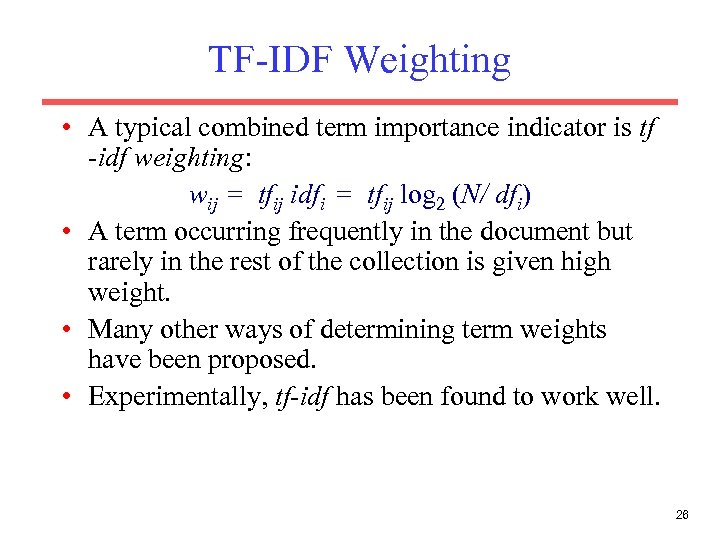 TF-IDF Weighting • A typical combined term importance indicator is tf -idf weighting: wij