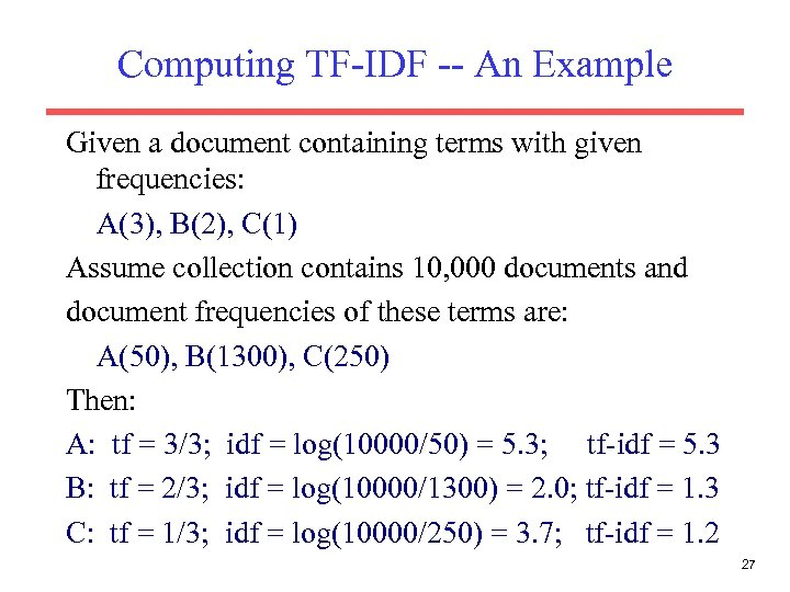 Computing TF-IDF -- An Example Given a document containing terms with given frequencies: A(3),