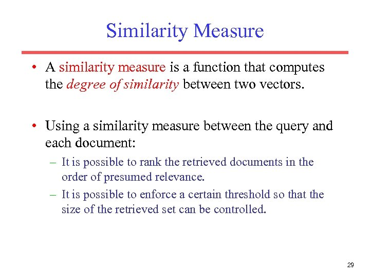 Similarity Measure • A similarity measure is a function that computes the degree of