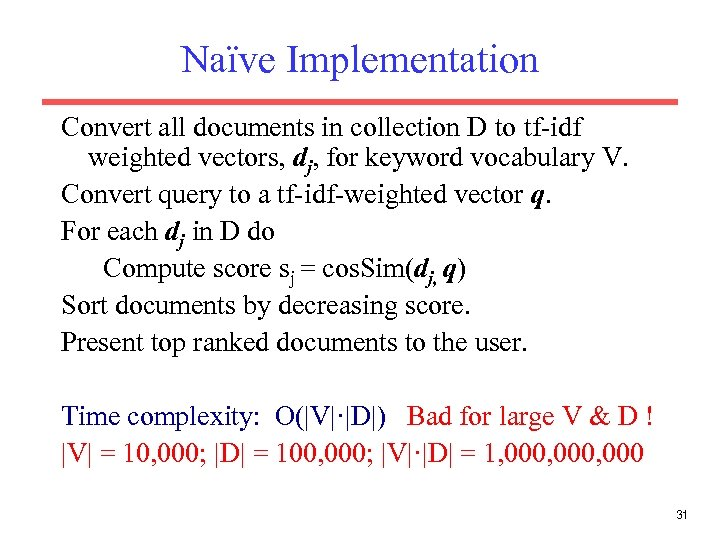 Naïve Implementation Convert all documents in collection D to tf-idf weighted vectors, dj, for
