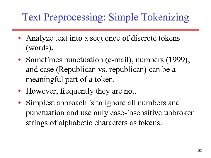 Text Preprocessing: Simple Tokenizing • Analyze text into a sequence of discrete tokens (words).