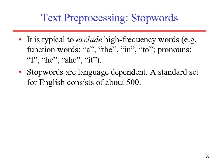 Text Preprocessing: Stopwords • It is typical to exclude high-frequency words (e. g. function