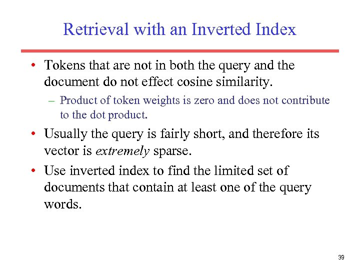 Retrieval with an Inverted Index • Tokens that are not in both the query
