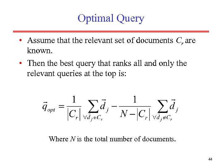 Optimal Query • Assume that the relevant set of documents Cr are known. •