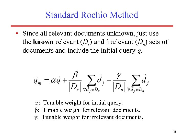 Standard Rochio Method • Since all relevant documents unknown, just use the known relevant