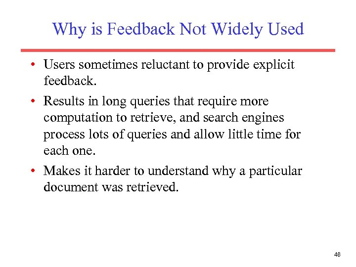 Why is Feedback Not Widely Used • Users sometimes reluctant to provide explicit feedback.