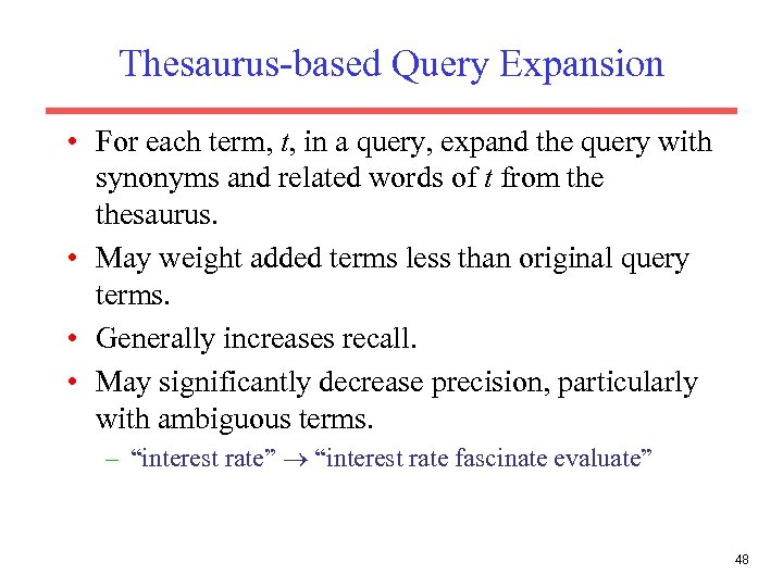 Thesaurus-based Query Expansion • For each term, t, in a query, expand the query