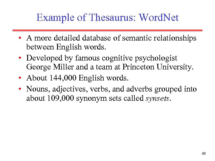 Example of Thesaurus: Word. Net • A more detailed database of semantic relationships between