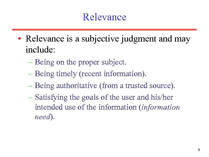 Relevance • Relevance is a subjective judgment and may include: – Being on the