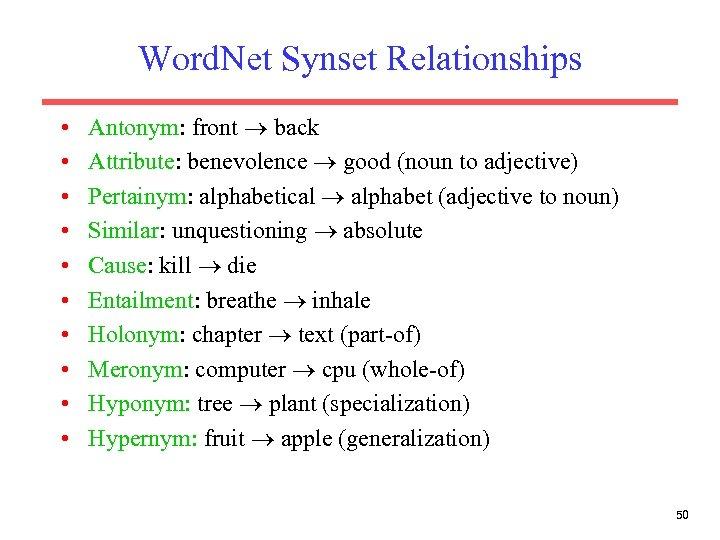 Word. Net Synset Relationships • • • Antonym: front back Attribute: benevolence good (noun