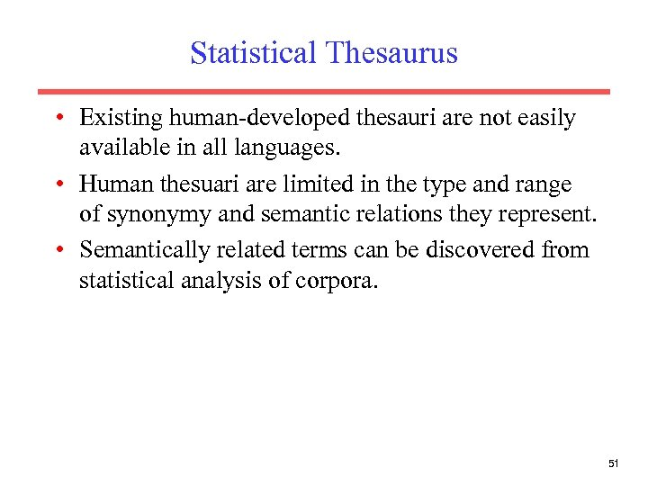 Statistical Thesaurus • Existing human-developed thesauri are not easily available in all languages. •