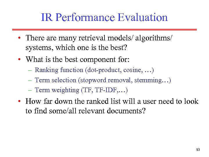IR Performance Evaluation • There are many retrieval models/ algorithms/ systems, which one is