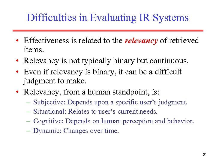 Difficulties in Evaluating IR Systems • Effectiveness is related to the relevancy of retrieved