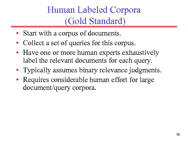 Human Labeled Corpora (Gold Standard) • Start with a corpus of documents. • Collect