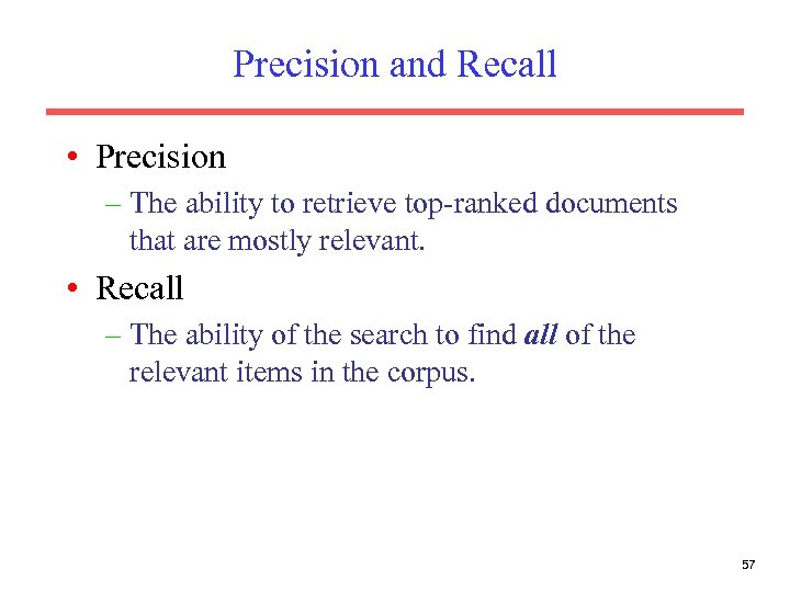 Precision and Recall • Precision – The ability to retrieve top-ranked documents that are