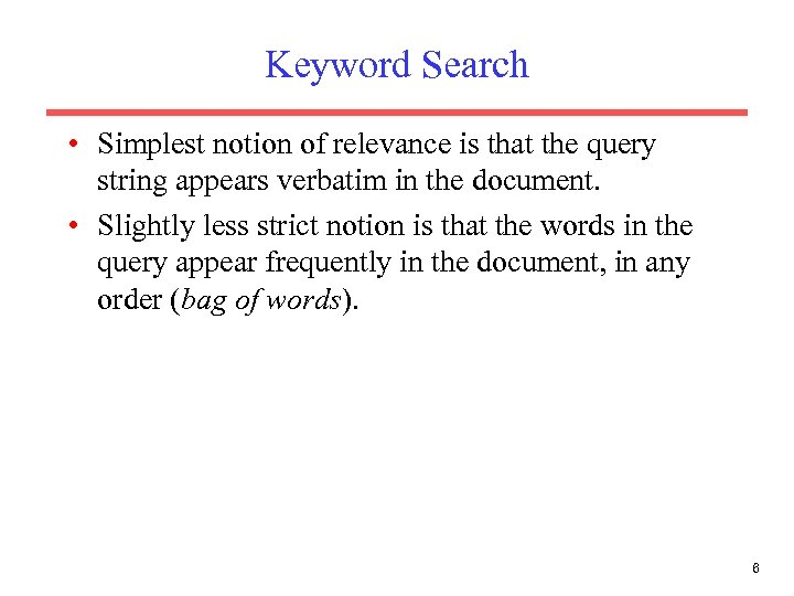 Keyword Search • Simplest notion of relevance is that the query string appears verbatim