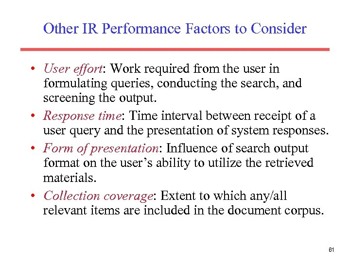 Other IR Performance Factors to Consider • User effort: Work required from the user
