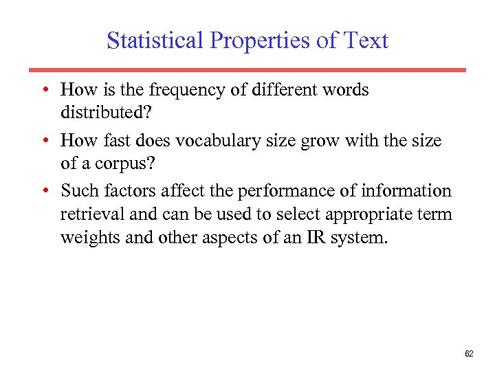Statistical Properties of Text • How is the frequency of different words distributed? •