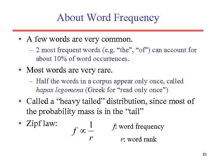 About Word Frequency • A few words are very common. – 2 most frequent