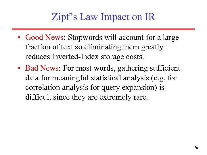 Zipf's Law Impact on IR • Good News: Stopwords will account for a large