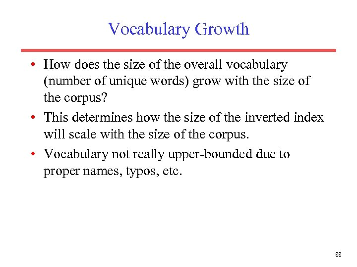 Vocabulary Growth • How does the size of the overall vocabulary (number of unique