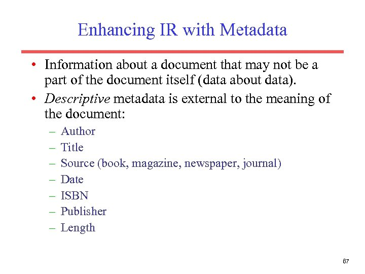 Enhancing IR with Metadata • Information about a document that may not be a