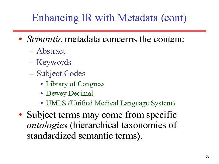 Enhancing IR with Metadata (cont) • Semantic metadata concerns the content: – Abstract –