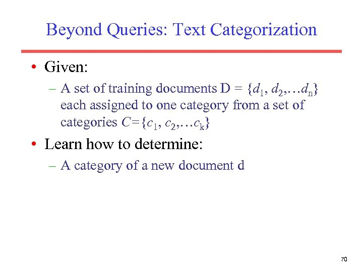 Beyond Queries: Text Categorization • Given: – A set of training documents D =