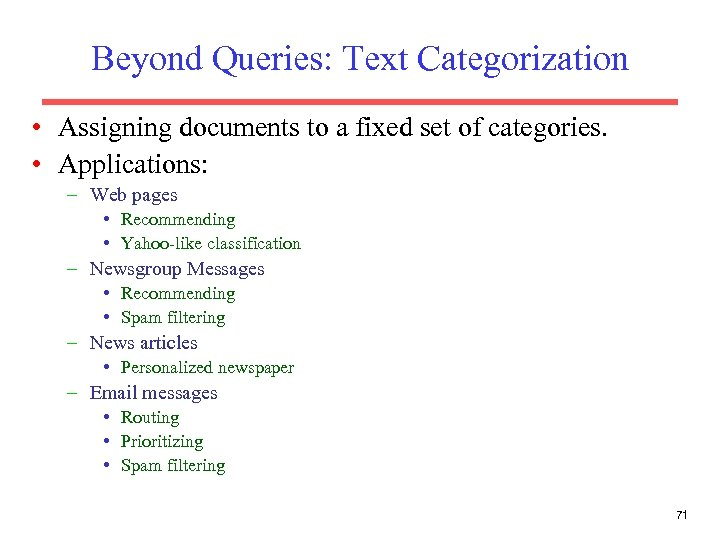 Beyond Queries: Text Categorization • Assigning documents to a fixed set of categories. •