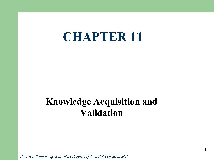 CHAPTER 11 Knowledge Acquisition and Validation 1